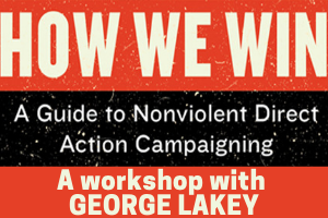 How We Win: A Guide to Nonviolent Direct Action Campaigning. A Workshop with George Lakey. (white text on red/black/light blue banner)