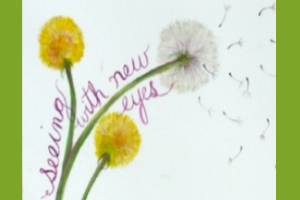 """A drawing of dandelions with the words """"seeing with new eyes,"""" one of the four steps of the program."""