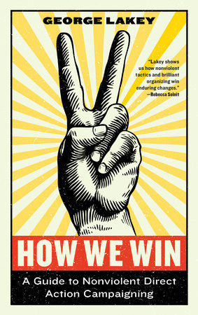 How We Win: A Workshop with George Lakey on Nonviolent Direct Action Campaigning | Mar 30, 2019